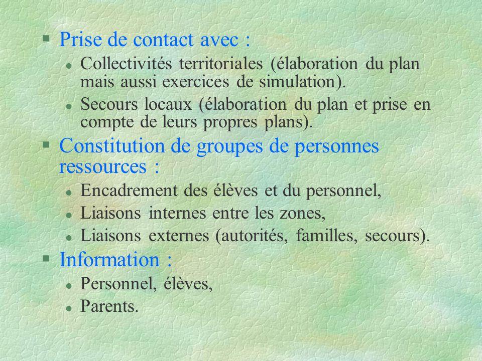 §Prise de contact avec : l Collectivités territoriales (élaboration du plan mais aussi exercices de simulation). l Secours locaux (élaboration du plan