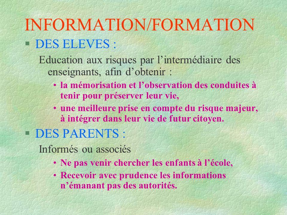 INFORMATION/FORMATION §DES ELEVES : Education aux risques par lintermédiaire des enseignants, afin dobtenir : la mémorisation et lobservation des cond