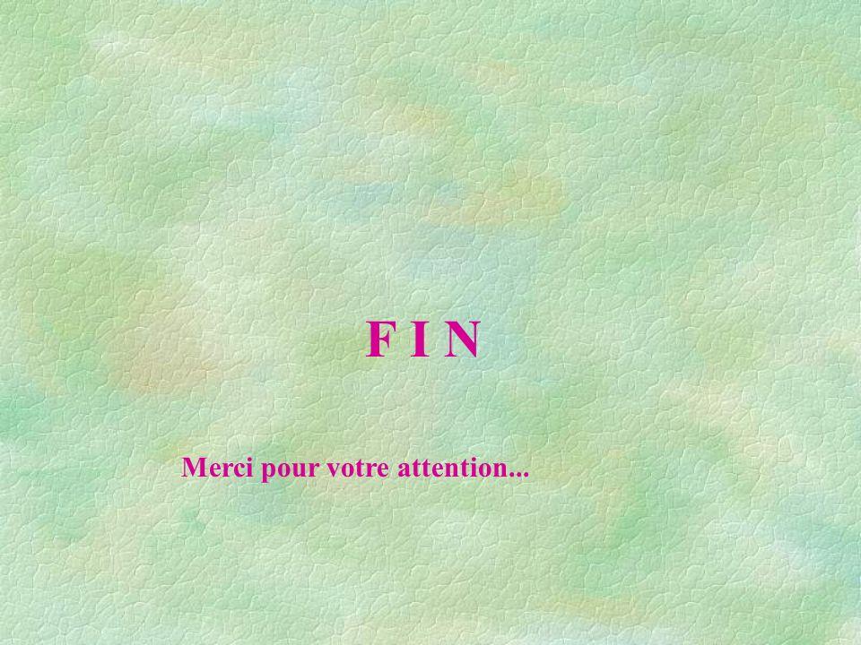 F I N Merci pour votre attention...