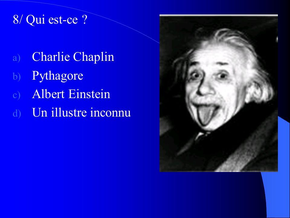 8/ Qui est-ce ? a) Charlie Chaplin b) Pythagore c) Albert Einstein d) Un illustre inconnu