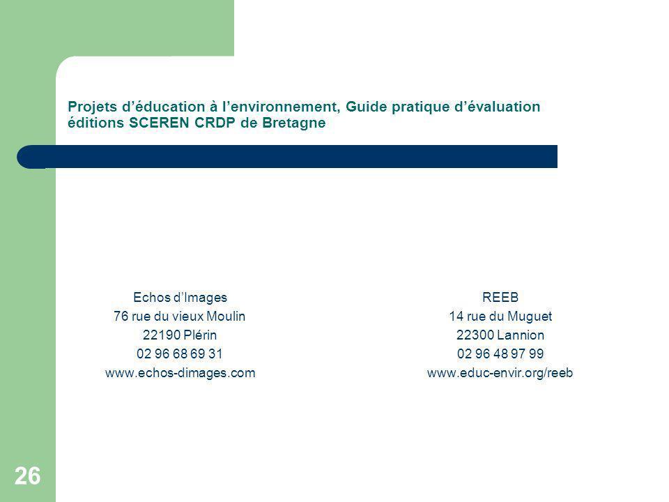 26 Projets déducation à lenvironnement, Guide pratique dévaluation éditions SCEREN CRDP de Bretagne Echos dImages 76 rue du vieux Moulin 22190 Plérin