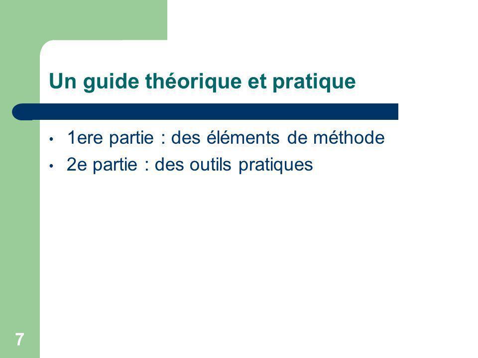 7 Un guide théorique et pratique 1ere partie : des éléments de méthode 2e partie : des outils pratiques