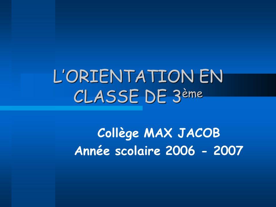 LORIENTATION EN CLASSE DE 3 ème Collège MAX JACOB Année scolaire 2006 - 2007