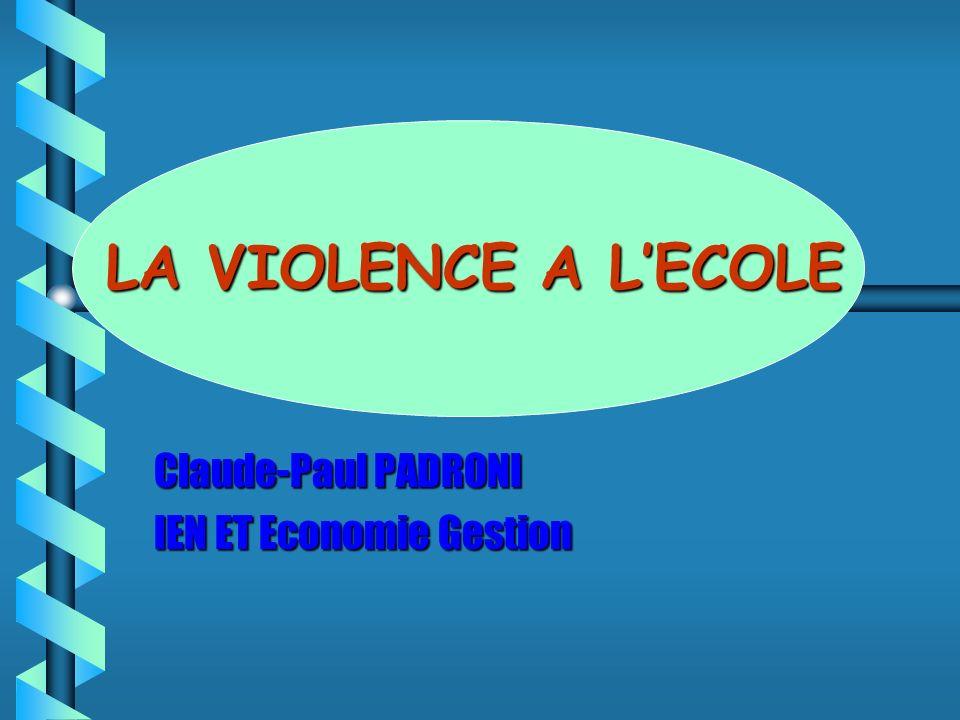 LA VIOLENCE A LECOLE Claude-Paul PADRONI IEN ET Economie Gestion
