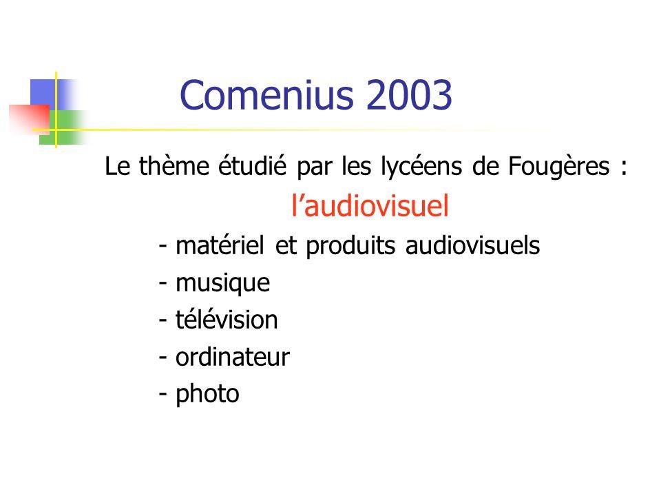 Comenius 2003 Le thème étudié par les lycéens de Fougères : laudiovisuel - matériel et produits audiovisuels - musique - télévision - ordinateur - photo