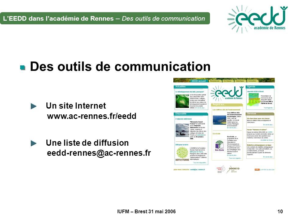 IUFM – Brest 31 mai 200610 LEEDD dans lacadémie de Rennes – Des outils de communication Des outils de communication Un site Internet www.ac-rennes.fr/eedd Une liste de diffusion eedd-rennes@ac-rennes.fr
