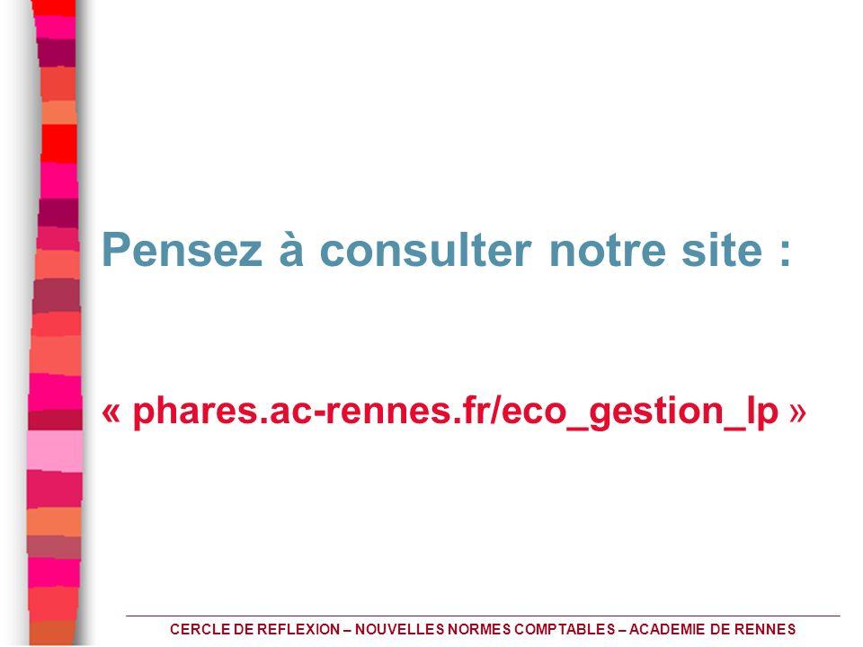 CERCLE DE REFLEXION – NOUVELLES NORMES COMPTABLES – ACADEMIE DE RENNES Pensez à consulter notre site : « phares.ac-rennes.fr/eco_gestion_lp »