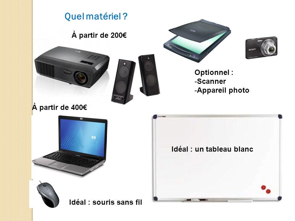 Quel matériel ? À partir de 200 Idéal : un tableau blanc À partir de 400 Idéal : souris sans fil Optionnel : -Scanner -Appareil photo