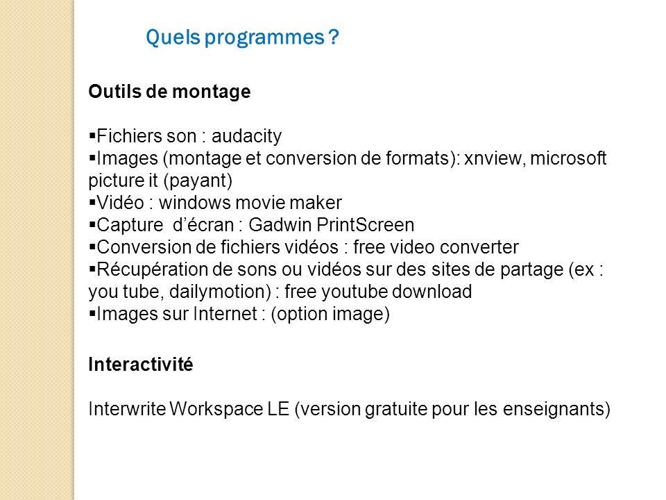 Quels programmes ? Outils de montage Fichiers son : audacity Images (montage et conversion de formats): xnview, microsoft picture it (payant) Vidéo :