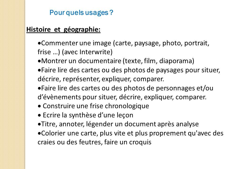 Pour quels usages ? Histoire et géographie: Commenter une image (carte, paysage, photo, portrait, frise …) (avec Interwrite) Montrer un documentaire (