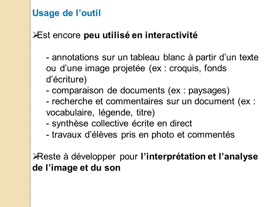 Usage de loutil Est encore peu utilisé en interactivité - annotations sur un tableau blanc à partir dun texte ou dune image projetée (ex : croquis, fo