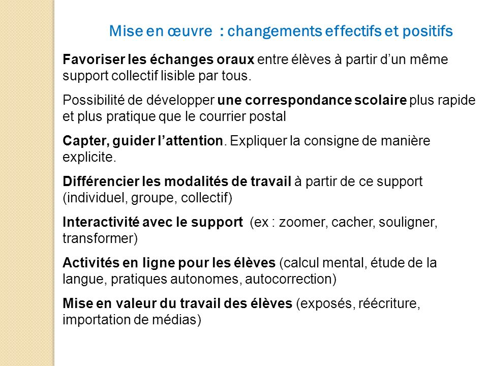 Mise en œuvre : changements effectifs et positifs Favoriser les échanges oraux entre élèves à partir dun même support collectif lisible par tous. Poss