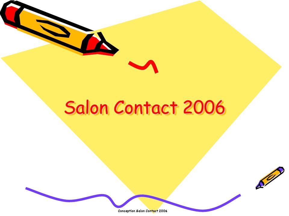 Conception Salon Contact 2006 Je nai pas didée précise dorientation Avant le Salon Je réfléchis sur mes centres dintérêts Je cherche des informations Je retiens quelques pistes