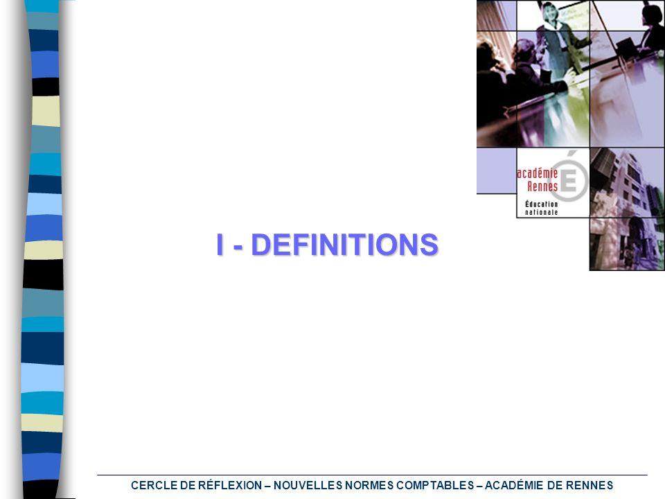 CERCLE DE RÉFLEXION – NOUVELLES NORMES COMPTABLES – ACADÉMIE DE RENNES I - DEFINITIONS