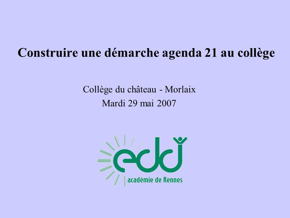 Construire une démarche agenda 21 au collège Collège du château - Morlaix Mardi 29 mai 2007