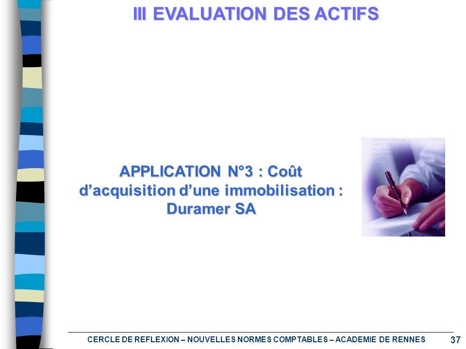 37 CERCLE DE REFLEXION – NOUVELLES NORMES COMPTABLES – ACADEMIE DE RENNES III EVALUATION DES ACTIFS APPLICATION N°3 : Coût dacquisition dune immobilis