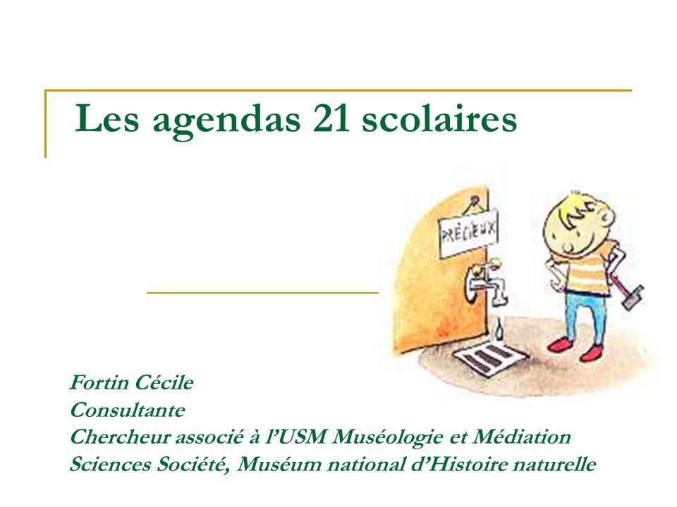 Les agendas 21 scolaires Fortin Cécile Consultante Chercheur associé à lUSM Muséologie et Médiation Sciences Société, Muséum national dHistoire nature