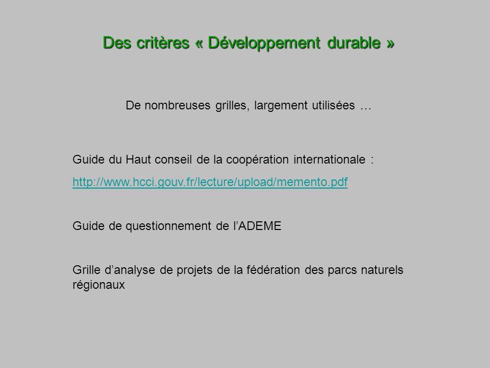 Des critères « Développement durable » De nombreuses grilles, largement utilisées … Guide du Haut conseil de la coopération internationale : http://ww