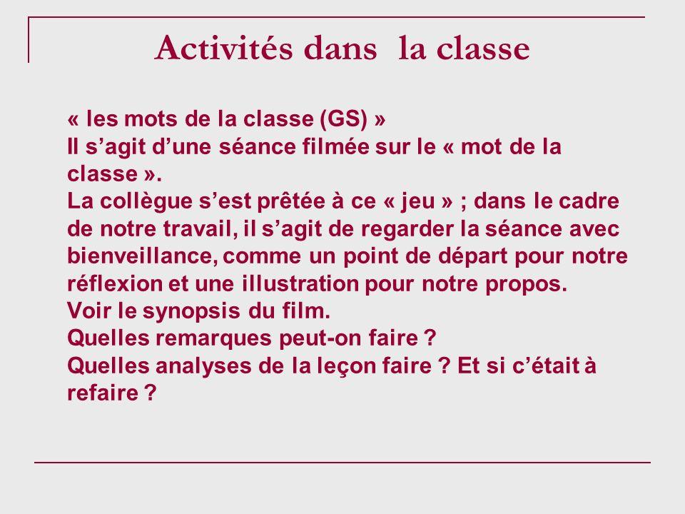 Activités dans la classe « les mots de la classe (GS) » Il sagit dune séance filmée sur le « mot de la classe ». La collègue sest prêtée à ce « jeu »