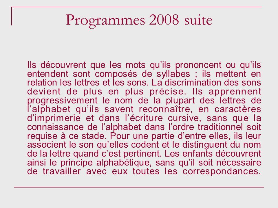 Programmes 2008 suite Ils découvrent que les mots quils prononcent ou quils entendent sont composés de syllabes ; ils mettent en relation les lettres