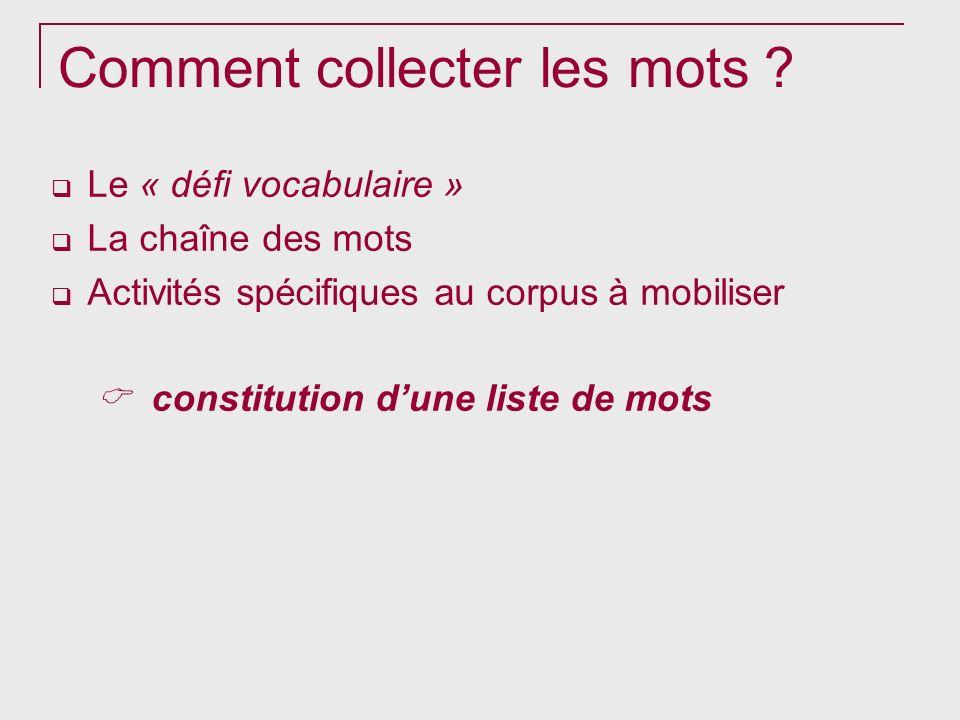 Comment collecter les mots ? Le « défi vocabulaire » La chaîne des mots Activités spécifiques au corpus à mobiliser constitution dune liste de mots