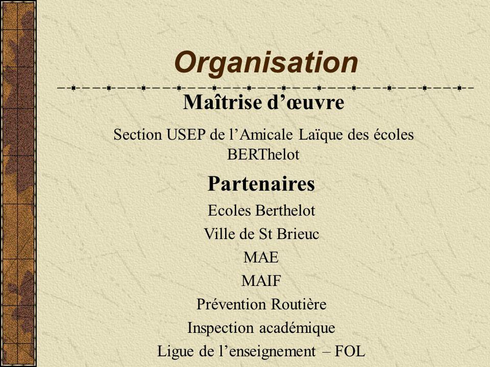 Organisation Partenaires Ecoles Berthelot Ville de St Brieuc MAE MAIF Prévention Routière Inspection académique Ligue de lenseignement – FOL Maîtrise