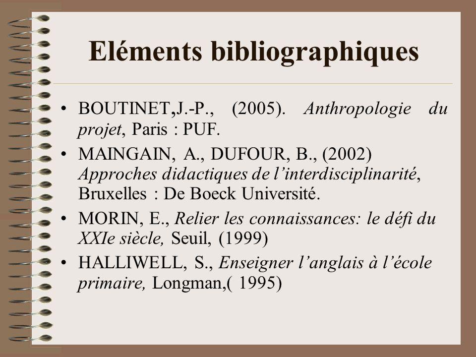 Eléments bibliographiques BOUTINET, J.-P., (2005). Anthropologie du projet, Paris : PUF. MAINGAIN, A., DUFOUR, B., (2002) Approches didactiques de lin