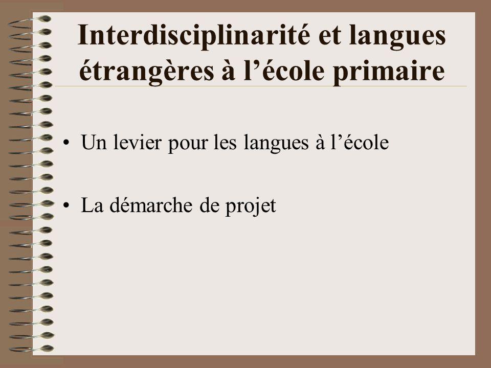 Interdisciplinarité et langues étrangères à lécole primaire Un levier pour les langues à lécole La démarche de projet