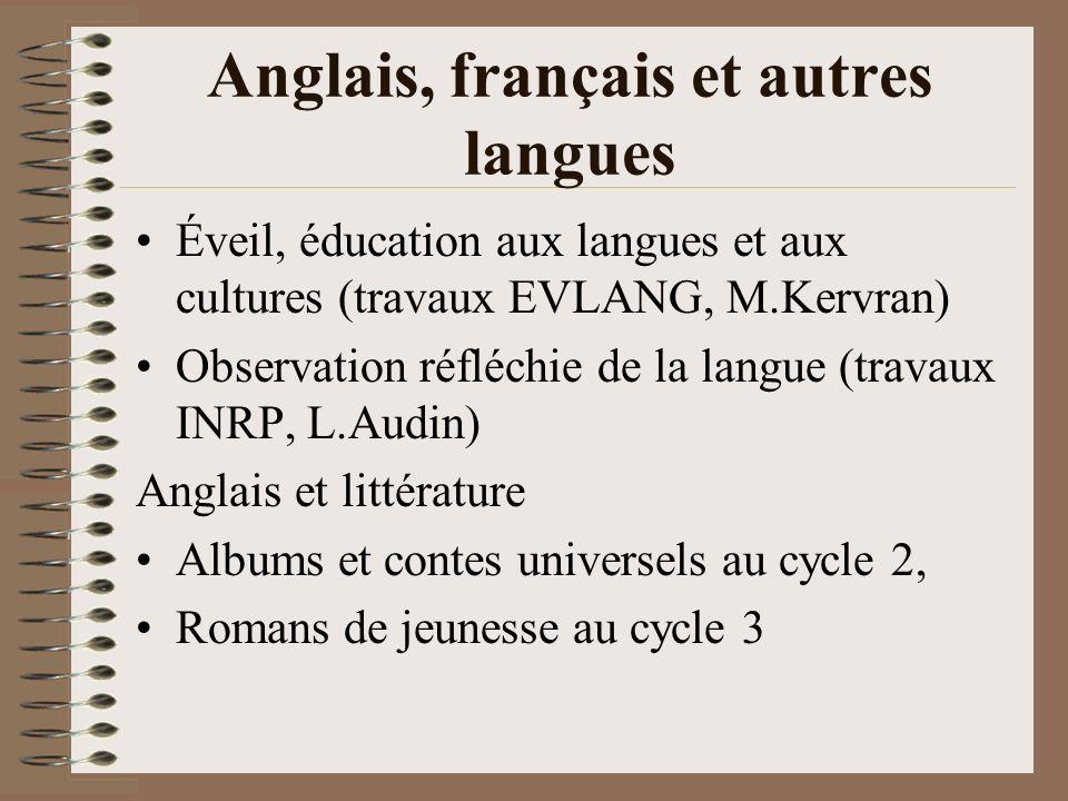 Anglais, français et autres langues Éveil, éducation aux langues et aux cultures (travaux EVLANG, M.Kervran) Observation réfléchie de la langue (trava