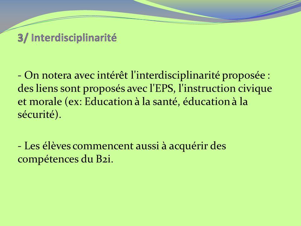 - On notera avec intérêt l interdisciplinarité proposée : des liens sont proposés avec l EPS, l instruction civique et morale (ex: Education à la santé, éducation à la sécurité).