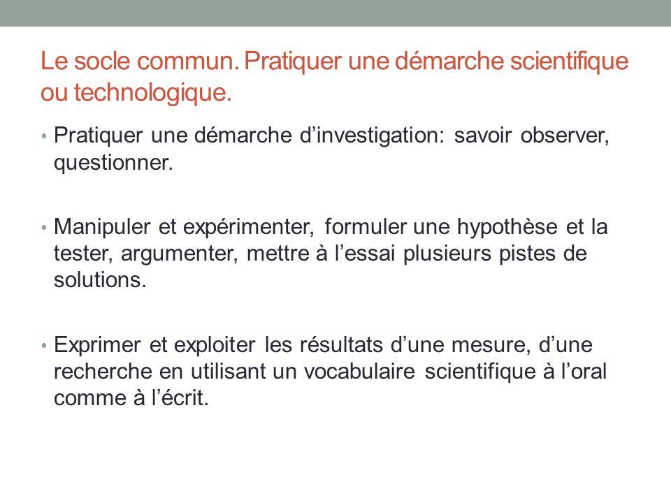 Le socle commun. Pratiquer une démarche scientifique ou technologique.