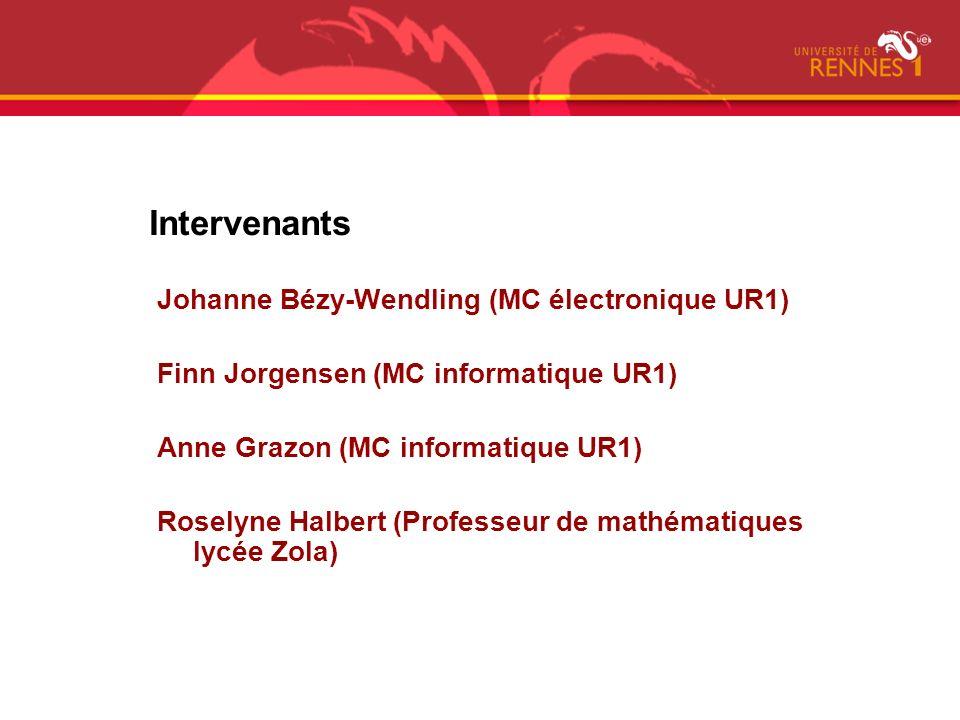 Intervenants Johanne Bézy-Wendling (MC électronique UR1) Finn Jorgensen (MC informatique UR1) Anne Grazon (MC informatique UR1) Roselyne Halbert (Prof