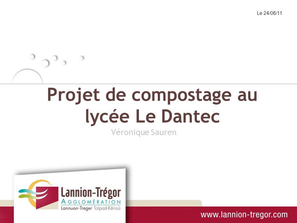 Projet de compostage au lycée Le Dantec Le 24/06/11 Véronique Sauren