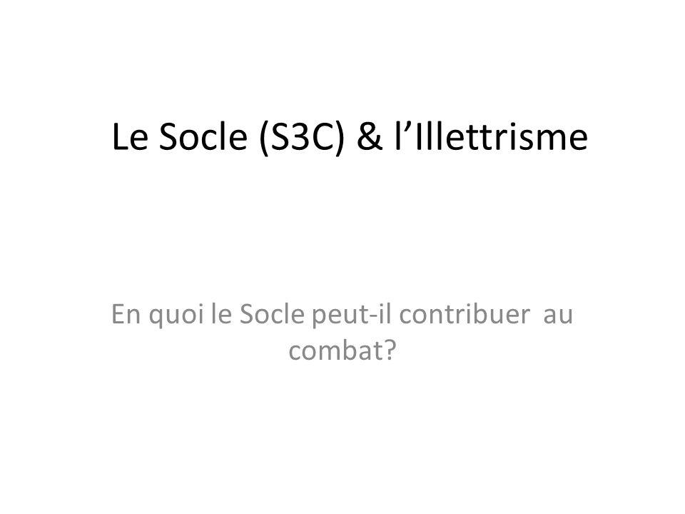 Le Socle (S3C) & lIllettrisme En quoi le Socle peut-il contribuer au combat?