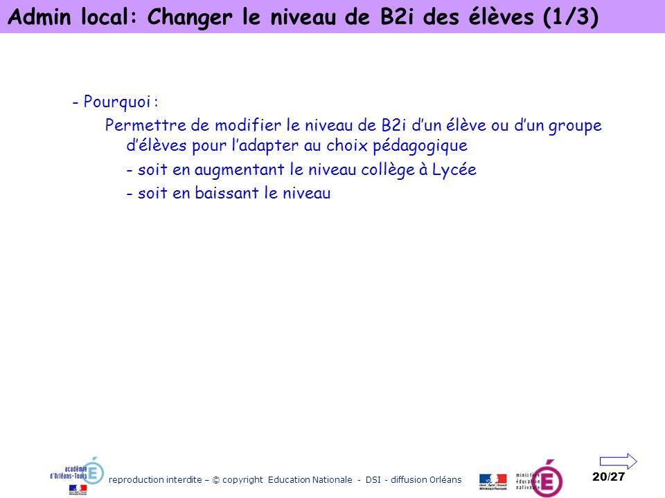 reproduction interdite – © copyright Education Nationale - DSI - diffusion Orléans 20/27 Admin local: Changer le niveau de B2i des élèves (1/3) - Pour