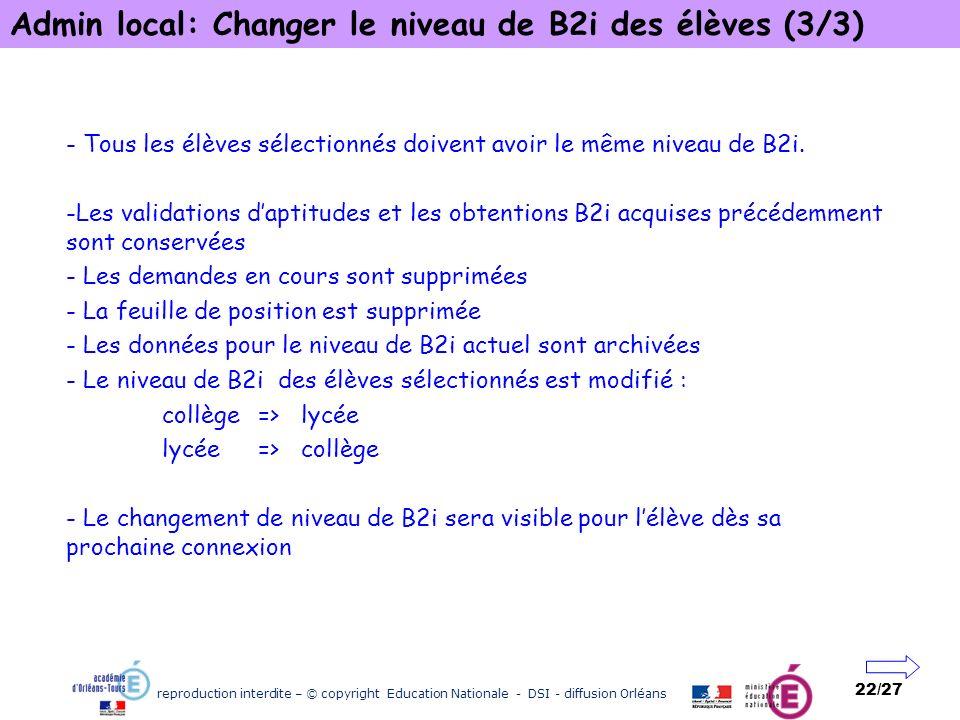reproduction interdite – © copyright Education Nationale - DSI - diffusion Orléans 22/27 Admin local: Changer le niveau de B2i des élèves (3/3) - Tous