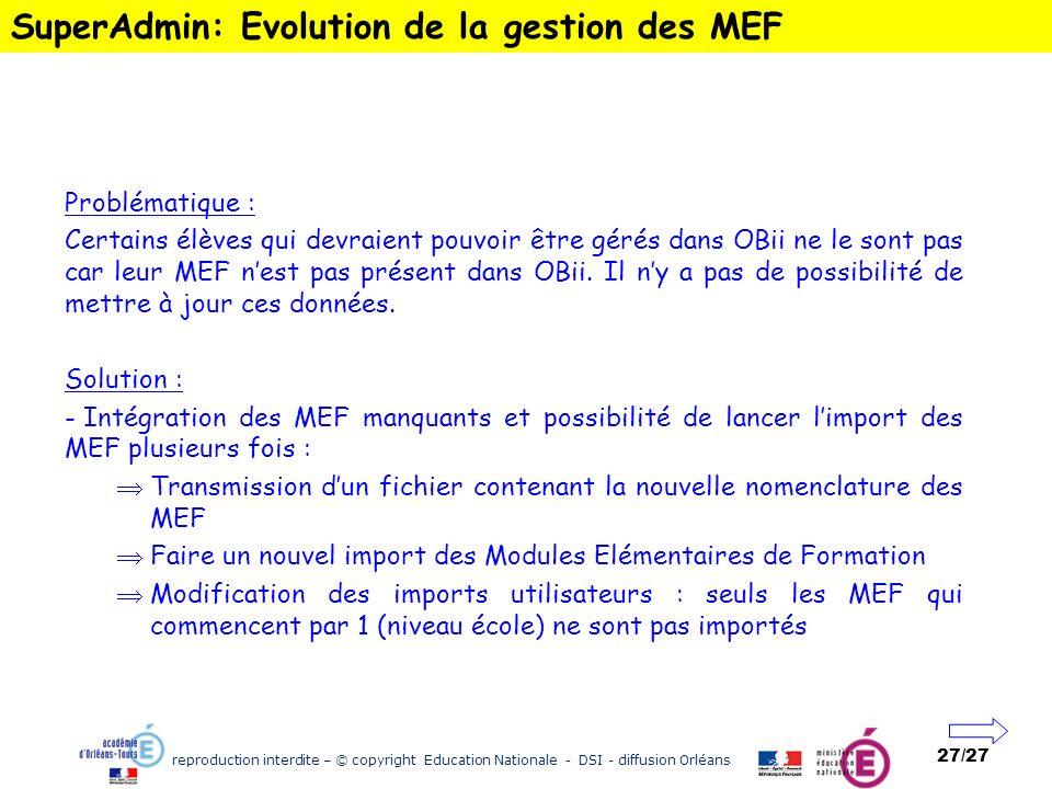 reproduction interdite – © copyright Education Nationale - DSI - diffusion Orléans 27/27 SuperAdmin: Evolution de la gestion des MEF Problématique : C