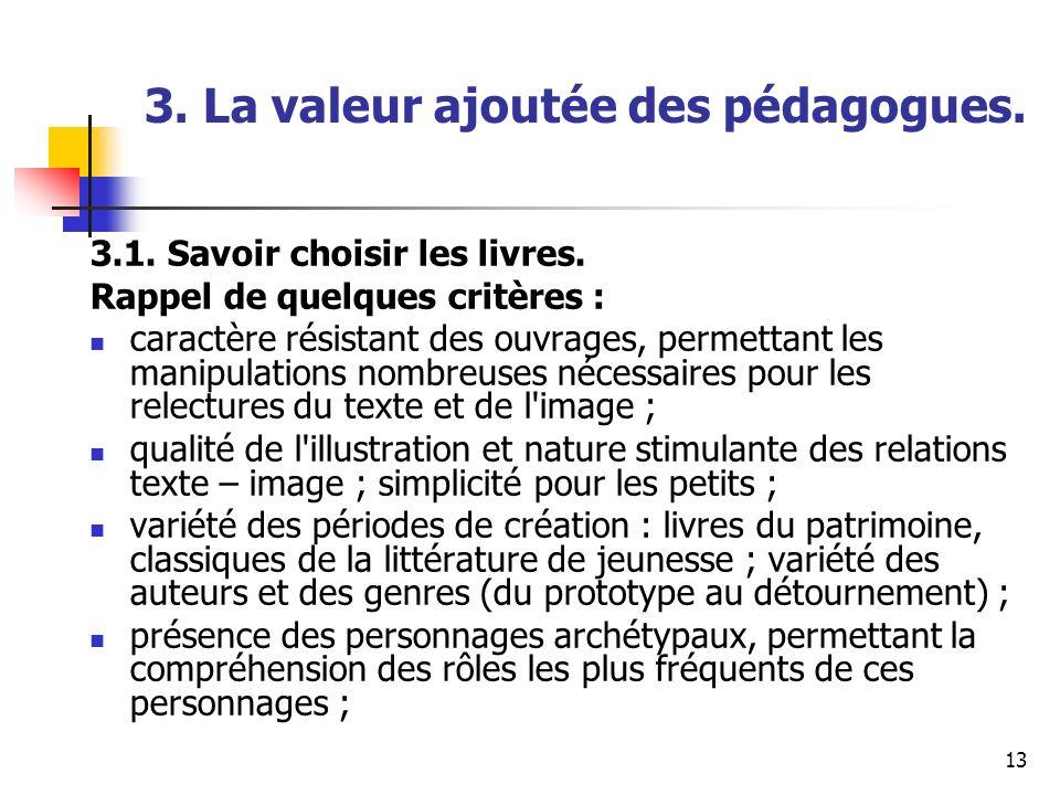 13 3. La valeur ajoutée des pédagogues. 3.1. Savoir choisir les livres. Rappel de quelques critères : caractère résistant des ouvrages, permettant les