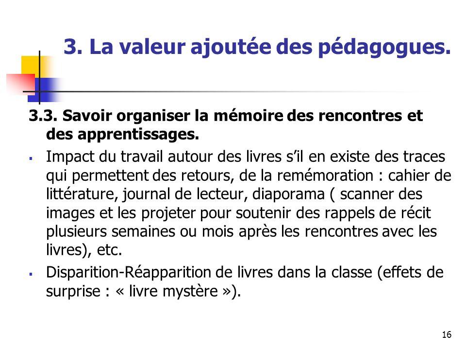 16 3. La valeur ajoutée des pédagogues. 3.3. Savoir organiser la mémoire des rencontres et des apprentissages. Impact du travail autour des livres sil