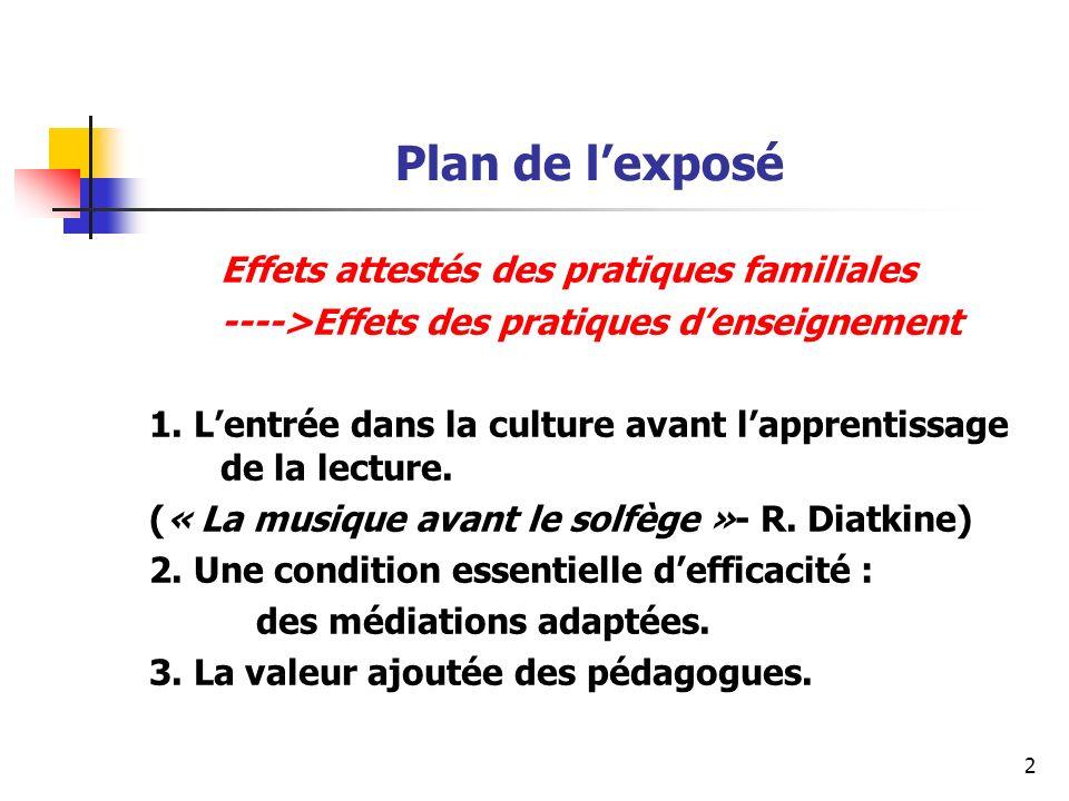 2 Plan de lexposé Effets attestés des pratiques familiales ---->Effets des pratiques denseignement 1. Lentrée dans la culture avant lapprentissage de