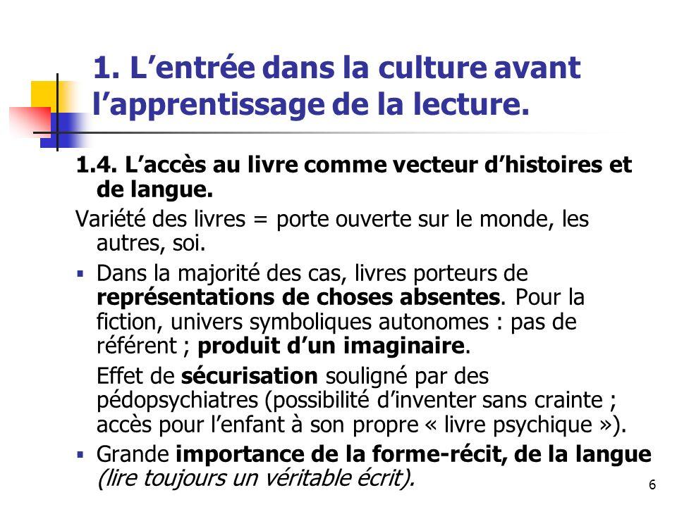 6 1. Lentrée dans la culture avant lapprentissage de la lecture. 1.4. Laccès au livre comme vecteur dhistoires et de langue. Variété des livres = port