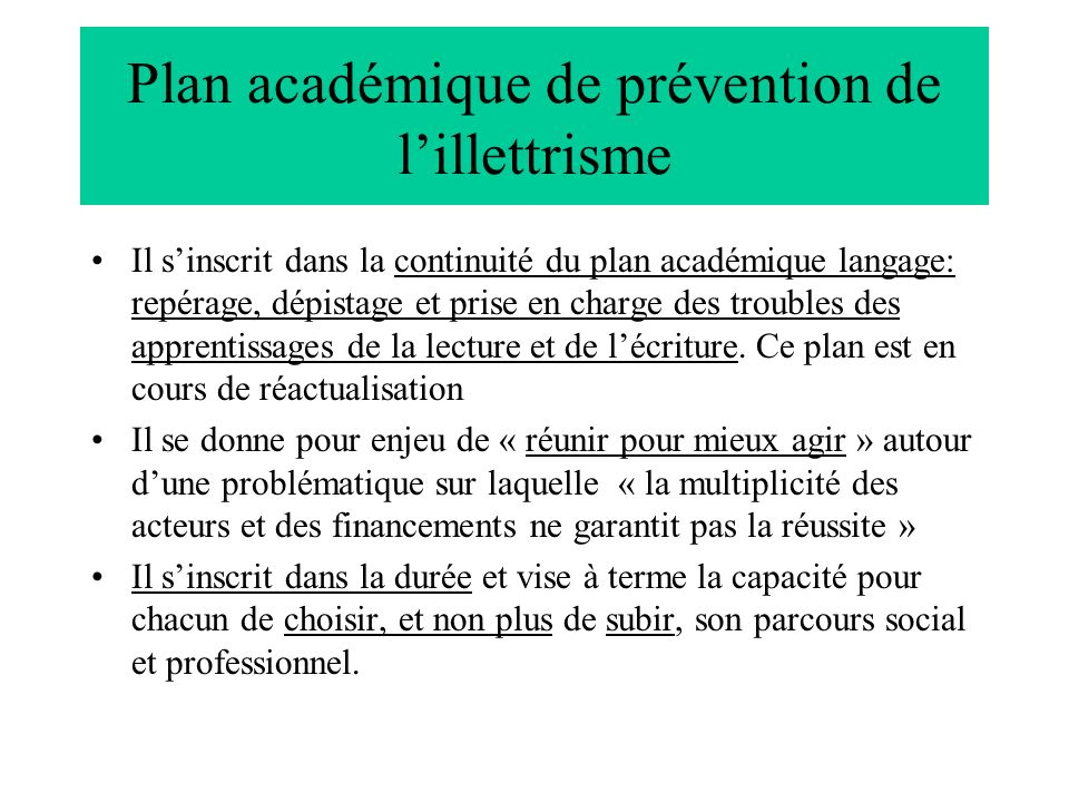 Plan académique de prévention de lillettrisme Il sinscrit dans la continuité du plan académique langage: repérage, dépistage et prise en charge des tr