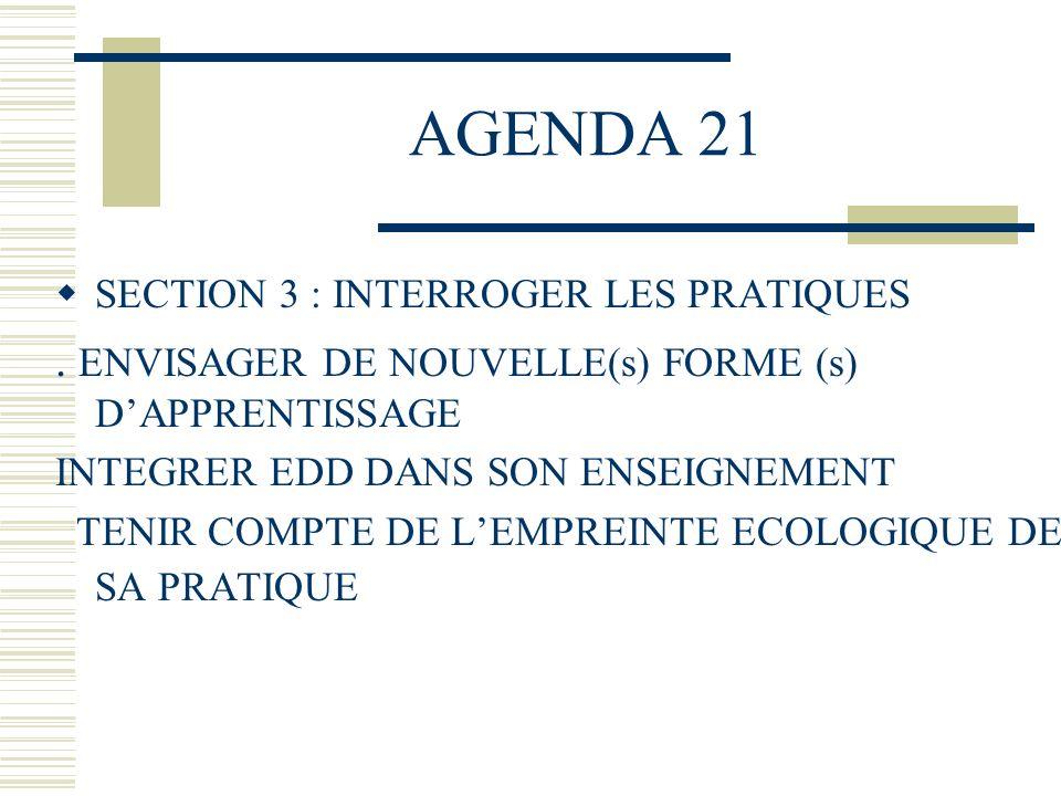 AGENDA 21 SECTION 3 : INTERROGER LES PRATIQUES. ENVISAGER DE NOUVELLE(s) FORME (s) DAPPRENTISSAGE INTEGRER EDD DANS SON ENSEIGNEMENT TENIR COMPTE DE L