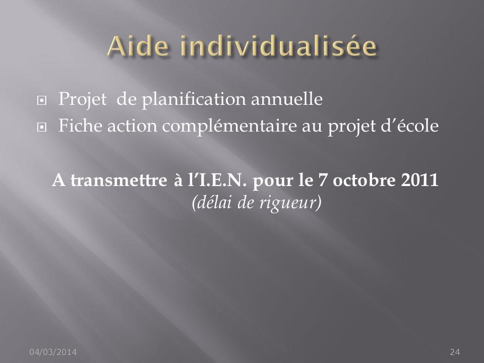 Projet de planification annuelle Fiche action complémentaire au projet décole A transmettre à lI.E.N. pour le 7 octobre 2011 (délai de rigueur) 04/03/