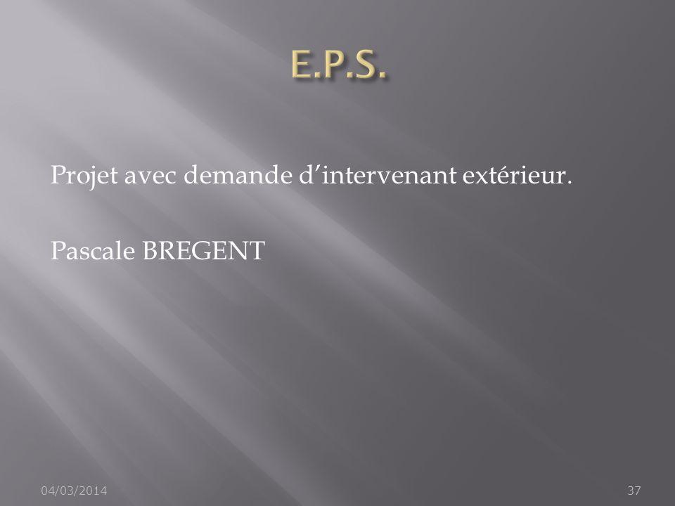 Projet avec demande dintervenant extérieur. Pascale BREGENT 04/03/201437