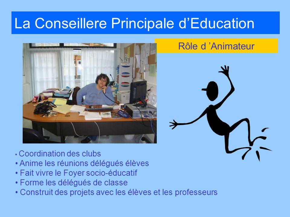La Conseillere Principale dEducation Coordination des clubs Anime les réunions délégués élèves Fait vivre le Foyer socio-éducatif Forme les délégués d