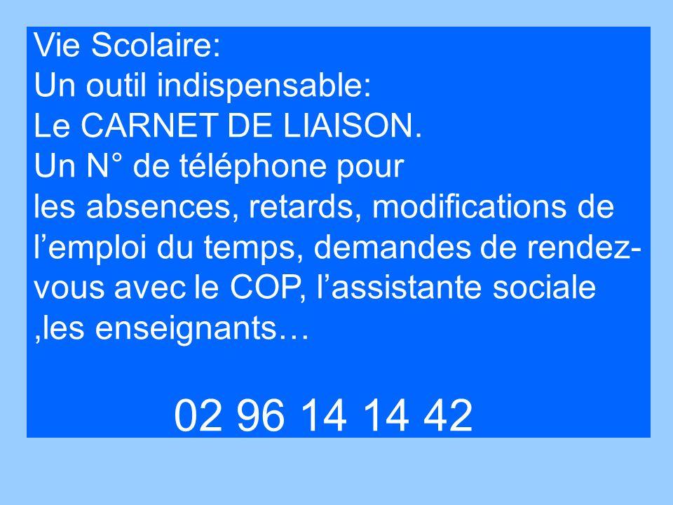 Vie Scolaire: Un outil indispensable: Le CARNET DE LIAISON. Un N° de téléphone pour les absences, retards, modifications de lemploi du temps, demandes