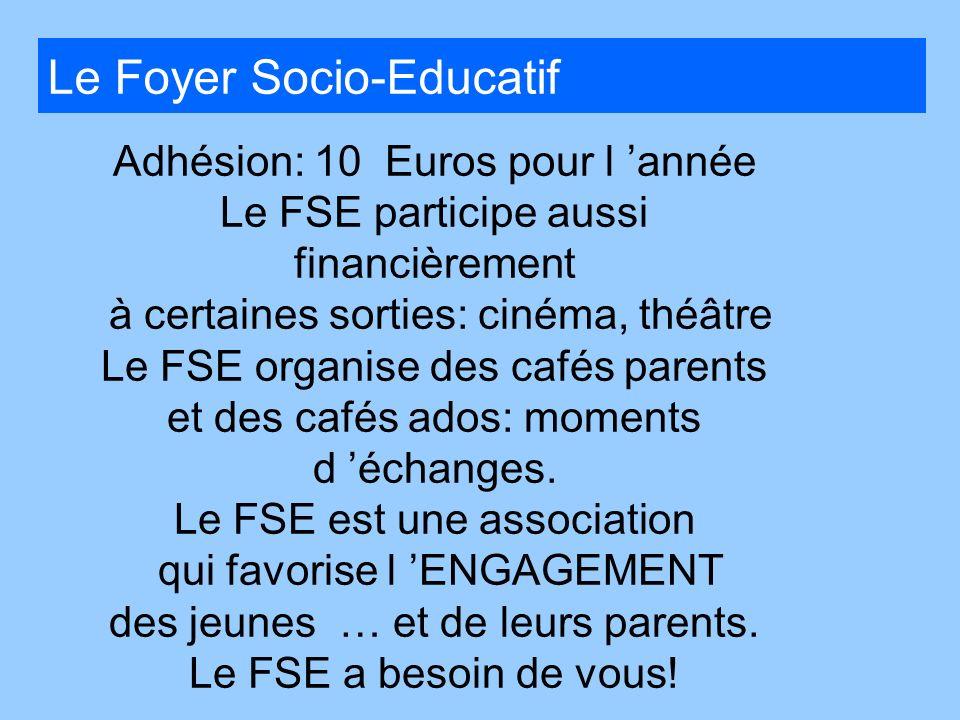 Le Foyer Socio-Educatif Adhésion: 10 Euros pour l année Le FSE participe aussi financièrement à certaines sorties: cinéma, théâtre Le FSE organise des