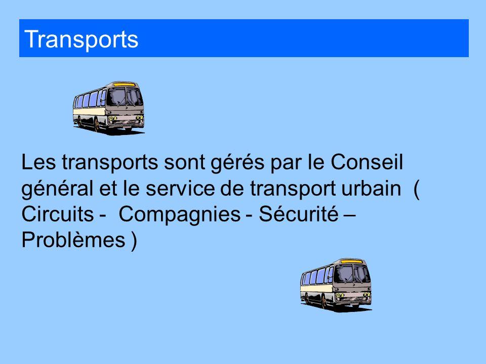 Transports Les transports sont gérés par le Conseil général et le service de transport urbain ( Circuits - Compagnies - Sécurité – Problèmes )