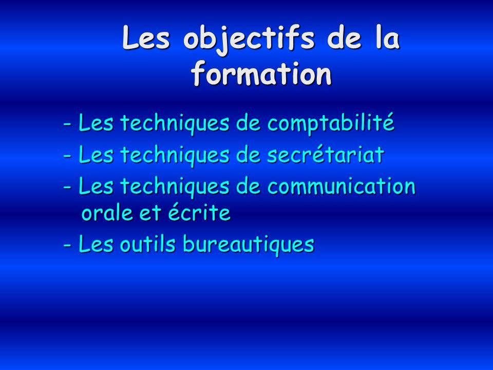 Les objectifs de la formation - Les techniques de comptabilité - Les techniques de secrétariat - Les techniques de communication orale et écrite - Les